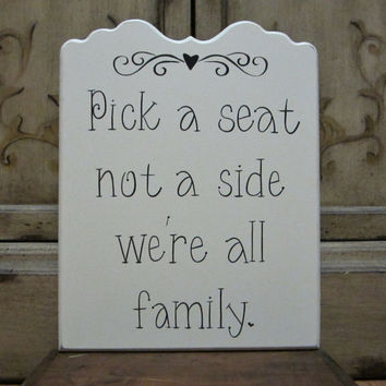"Wedding Sign Painted Wooden Shabby Chic Wedding Seating Sign, ""Pick a seat not a side we're all family."""