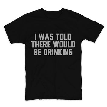 SILVER GLITTER PRINT! I Was Told There Would Be Drinking, Unisex Graphic T-Shirt