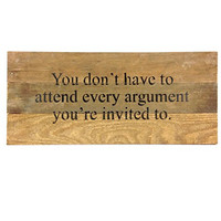 You Don't Have To Attend To Every Argument - Reclaimed Tobacco Lath Art Sign - 14-in x 6-in