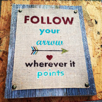Follow Your Arrow Wherever It Points-Reclaimed Fence Wood Arrow Sign-Burlap Wall Hanging Sign- Quote Art