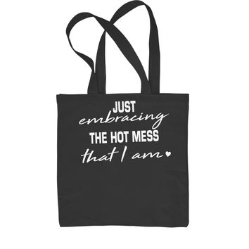 Just Embracing The Hot Mess That I Am Shopping Tote Bag