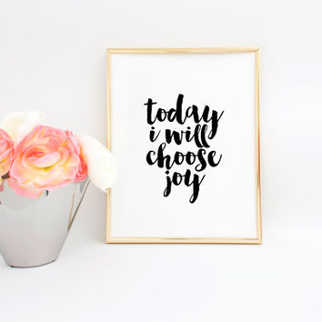POSITIVE QUOTES Today I Will Choose Joy Printable Art Home Sign Positive Inspiration Inspirational Poster Quotes Art Print Dorm Room
