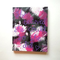 She believed she could, so she did acrylic canvas painting for trendy girls room or home decor