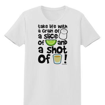 Take Life with a Grain of Salt and a Shot of Tequila Womens T-Shirt by TooLoud