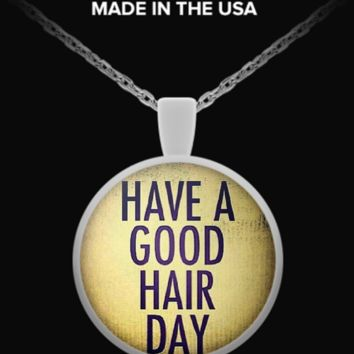 Have A Good Hair Day hairday