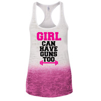 Girl can have Guns Too Ombre Burnout Racerback Tank - Great For Gym - Great Motivation