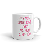 My Cup Overflows with Grace and Coffee Mug