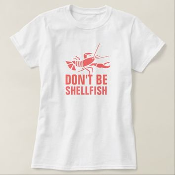 Don't Be Shellfish T-Shirt