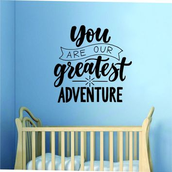 You Are Our Greatest Adventure Decal Sticker Wall Vinyl Art Wall Bedroom Room Home Decor Inspirational Kids Baby Nursery Playroom Son Daughter