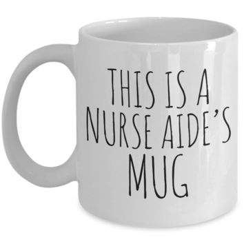 Nurse Aide Accessories Gifts - This Is a Nurse Aide's Mug Ceramic Coffee Cup