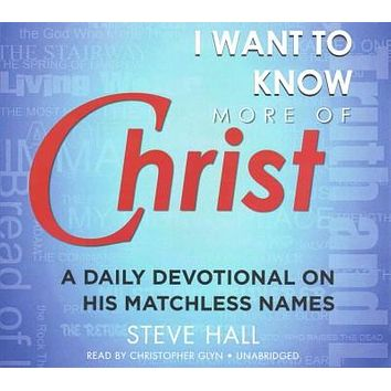 I Want to Know More of Christ: A Daily Devotional on His Matchless Names; Library Edtion