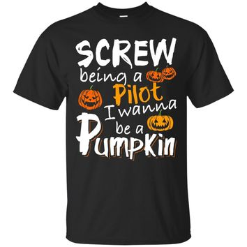 Screw Being A Pilot I Wanna Be A Pumpkin T-shirt