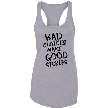 Bad Choices Make Good Stories Racerback Tank Top