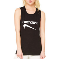 """""""I Just Can't"""" Muscle Tee"""