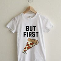 But First Pizza Women's t-shirt