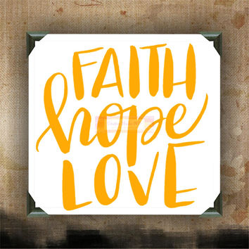 FAITH HOPE LOVE - Painted Canvases - wall decor - wall hanging - custom canvas - inspirational quotes on canvas