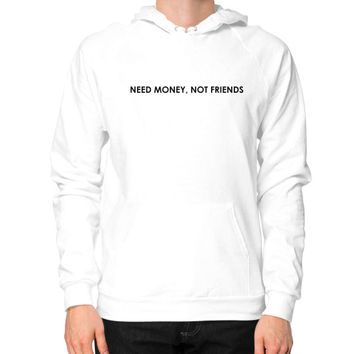 Need Money Not Friends - Unisex Hoodie