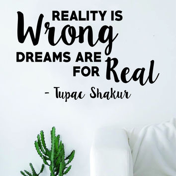 Tupac Reality is Wrong V2 Quote Decal Sticker Wall Vinyl Decor Art 2pac Shakur Music Lyrics Rap Hip Hop