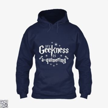 My Geekness Is A Quivering, Harry Potter Hoodie