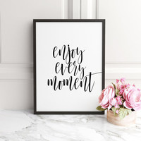 CALLIGRAPHY PRINTABLE, Printable quotes, Enjoy Every Moment, Printable Quote Art, Wall Art Quotes, Inspirational Quote,Prints,Home Decor Art