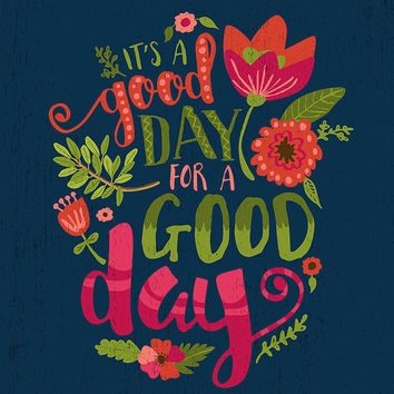 It's a Good Day for a Good Day • Floral Typography • Inspirational Quote • Colorful Nursery Printable • Hand Lettering • 11x14 8x10 print