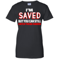 I'm Saved But You Can Still Catch These Hands shirt, tank, racerback