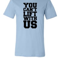 You Can't Lift With Us - Unisex T-shirt