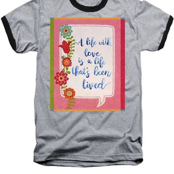 A Life With Love - Baseball T-Shirt