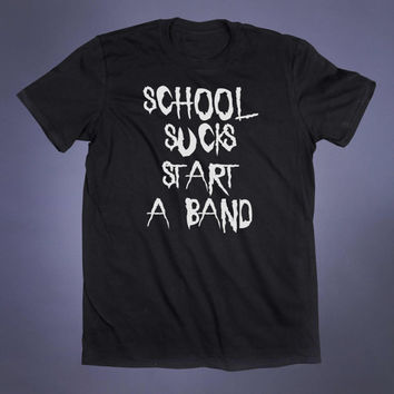 Band Tee School Sucks Start A Band Slogan Tee Music Grunge Alternative Clothing Punk Student Tumblr T-shirt