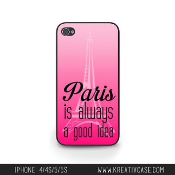 Paris, Paris is always a good idea iPhone 5 case, iPhone 5S/5C case, iPhone 4, Girly phone case