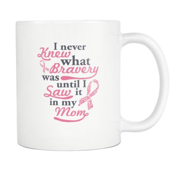 Bravery In My Mom V2 Cool Awesome Unique Breast Cancer Awareness Pink Ribbon White 11oz Coffee Mug