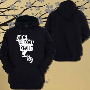 Dude I Really Don't Care Hoodie.Sweater.Jumper - Size Unisex Hoodie - For Women,Men