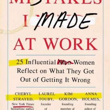 Mistakes I Made at Work: 25 Influential Women Reflect on What They Got Out of Getting It Wrong by Jessica Bacal (Bargain Books)