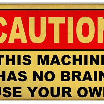 Has No Brains Use Your Own Funny Warning Reproduction Sign 12″x18″