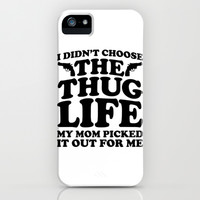 I Didn't Choose The Thug Life iPhone & iPod Case by LookHUMAN | Society6