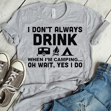 I Don't Always Drink When I'm Camping