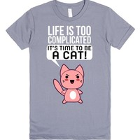 Life Is Too Complicated - It's Time To Be A Cat