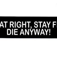 Motorcycle Helmet Sticker - Eat Right, Stay Fit Die Anyway!