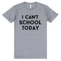 i can't school today funny back to school shirt