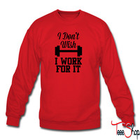 Dont Wish For It Work For It 8 sweatshirt