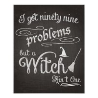 Halloween Art, Got 99 Problems but a Witch Ain't 1 Poster
