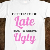 Better Late Than Ugly Tee