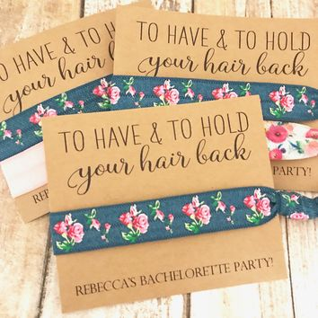 Bachelorette Party Favor | Hair Tie Favor | To Have and To Hold Your Hair Back