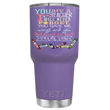 YETI 30 oz You are a Teacher I will Never Forget on Lavender Tumbler