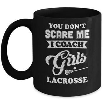 VON37U You Don't Scare Me I Coach Girls Lacrosse Mug