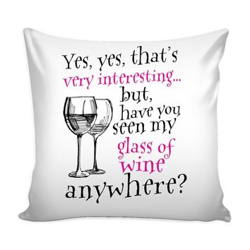 Funny Wine Graphic Pillow Cover Have You Seen My Glass Of Wine Anywhere