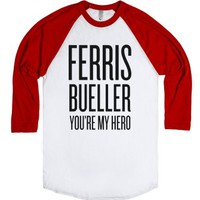 Ferris Bueller, You're My Hero-Unisex White/Red T-Shirt