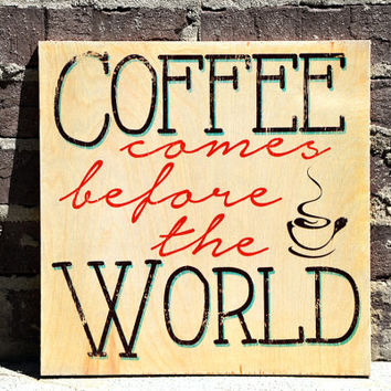 Coffee Comes Before the World, Coffee Art, Kitchen Decoration Wall Decor, Signs on Wood