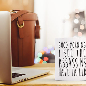 Good Morning I see the Assassins have failed, Funny Coffee mug, Work Coffee Mug, Small Mug, Large Mug, Assassins Coffee Mug, Gift Idea