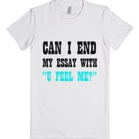 "Can I End My Essay With ""you Feel Me?""-Female White T-Shirt"